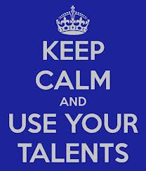 Keep Calm and Use Your Talents