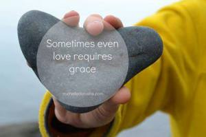 Love requires grace